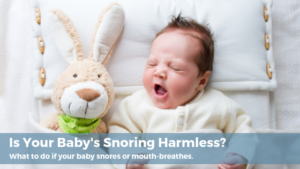 Is your baby's snoring harmless? What to do if your baby snores.