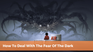 How to deal with the fear of the dark