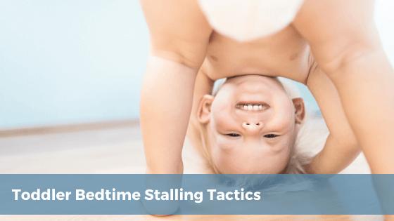 Toddler Bedtime Stalling Tactics - Tender Transitions